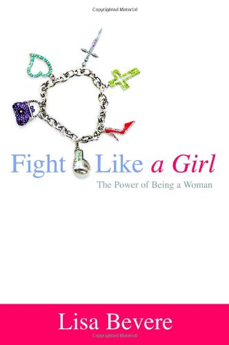 9780446577588: Fight Like a Girl: The Power of Being a Woman