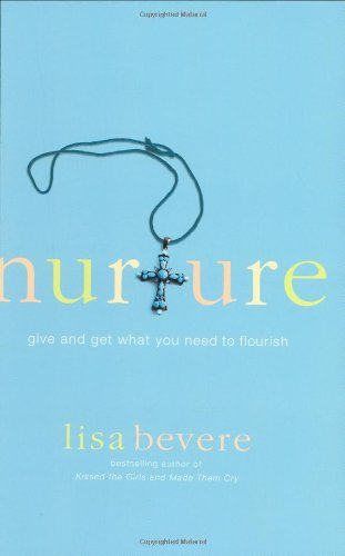 Nurture: Give and Get What You Need to Flourish (0446577596) by Lisa Bevere