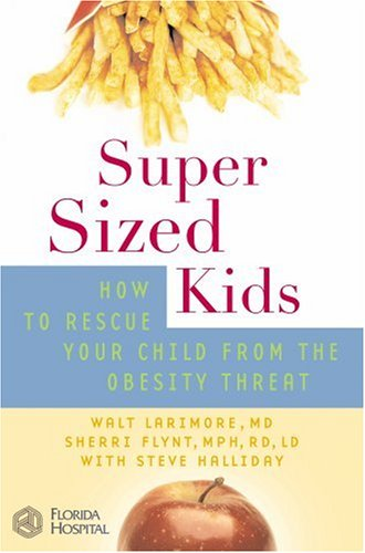 SuperSized Kids: How to Rescue Your Child from the Obesity Threat (Florida Hospital Publishing) (9780446577601) by Walt Larimore; Sherri Flynt; Steve Halliday