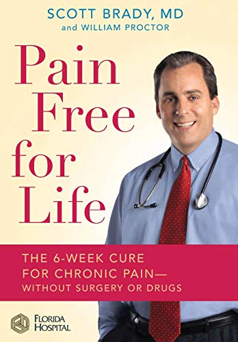 Pain Free for Life: The 6-Week Cure for Chronic Pain--Without Surgery or Drugs (0446577618) by Scott Brady; William Proctor