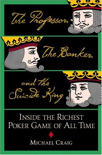 9780446577694: The Professor, the Banker, and the Suicide King: Inside the Richest Poker Game of All Time