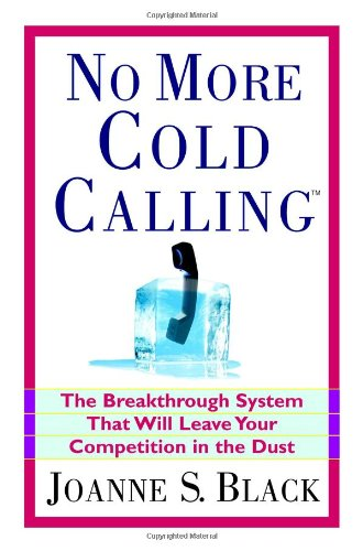 9780446577793: No More Cold Calling: The Breakthrough System That Will Leave Your Competition in the Dust