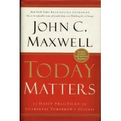 9780446577991: Today Matters: 12 Daily Practices to Guarantee Tomorrow's Success