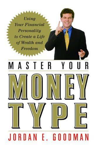 Master Your Money Type: Using Your Financial Personality to Create a Life of Wealth and Freedom (0446578010) by Goodman, Jordan E.