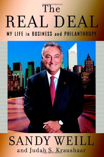 The Real Deal: My Life in Business and Philanthropy: Weill, Sandy, and Kraushaar, Judah S.