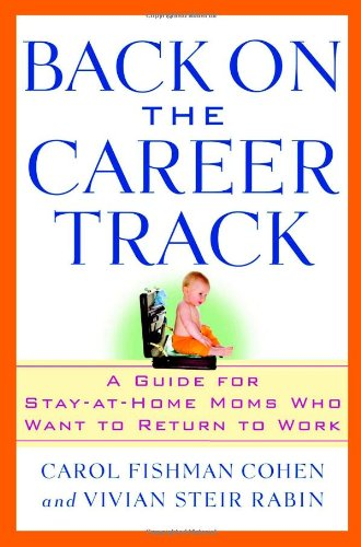 9780446578202: Back on the Career Track: A Guide for Stay-at-Home Moms Who Want to Return to Work
