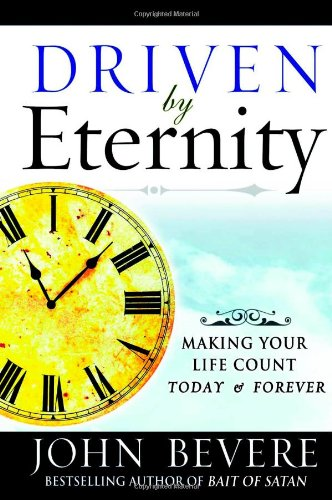 Driven by Eternity: Making Your Life Count: Bevere, John