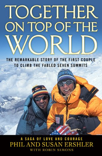 Together on Top of the World : The Remarkable Story of the First Couple to Climb the Fabled Seven ...