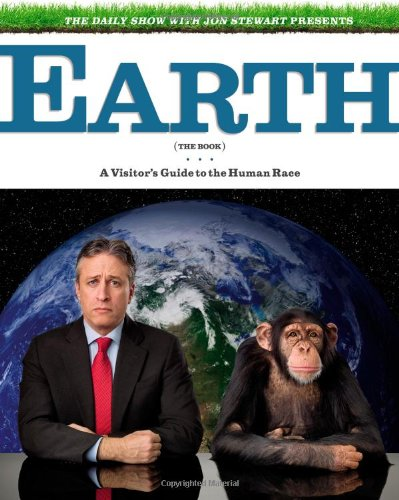 9780446579223: The Daily Show with Jon Stewart Presents Earth (The Book): A Visitor's Guide to the Human Race