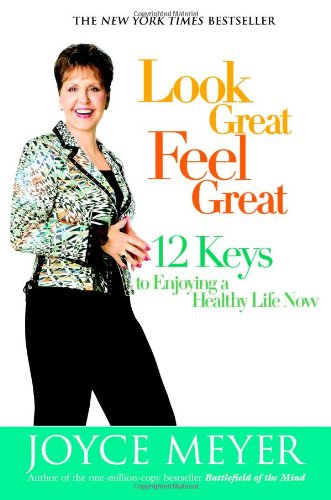 9780446579469: Look Great, Feel Great: 12 Keys to Enjoying a Healthy Life Now