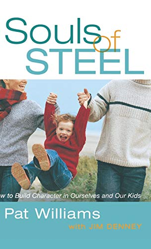 9780446579735: Souls of Steel: How to Build Character in Ourselves and Our Kids