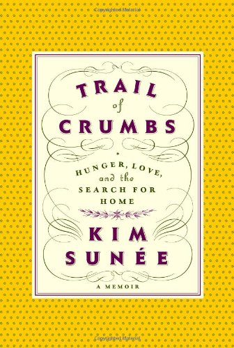 9780446579766: Trail of Crumbs: Hunger, Love, and the Search for Home