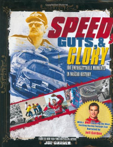 Speed, guts, & glory : 100 unforgettable moments in NASCAR history: Garner, Joe