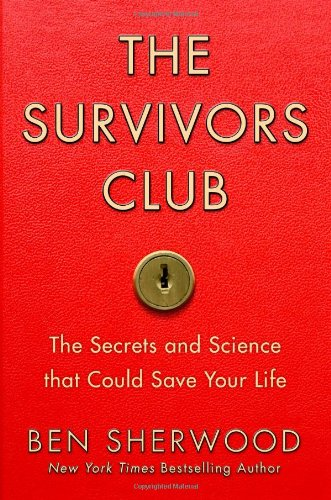 The Survivors Club: The Secrets and Science that Could Save Your Life: Sherwood, Ben