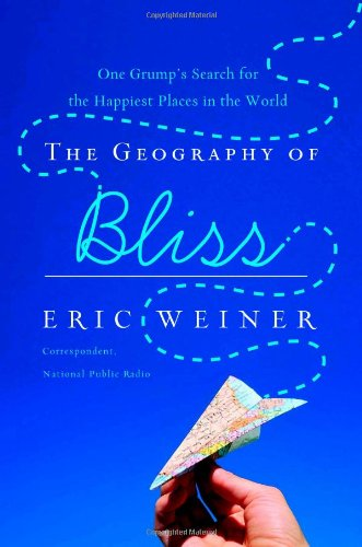 9780446580267: The Geography of Bliss: One Grump's Search for the Happiest Places in the World