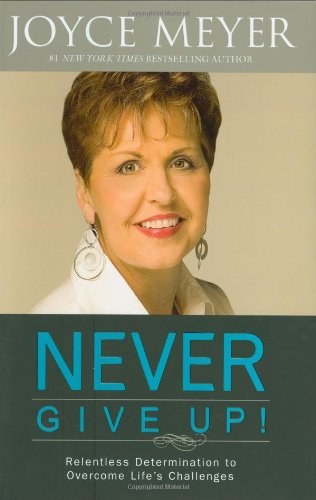 9780446580359: Never Give Up!: Relentless Determination to Overcome Life's Challenges