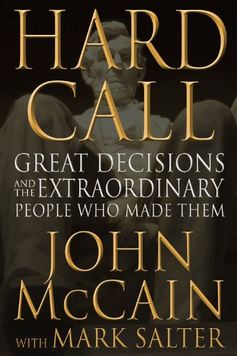 Hard Call, Great Decisions And The Extra Ordinary People Who Made Them: John McCain & Mark Salter