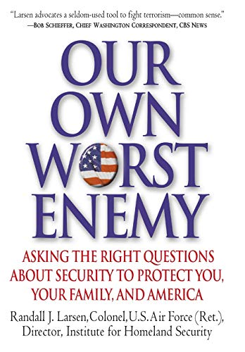 9780446580434: Our Own Worst Enemy: Asking the Right Questions About Security to Protect You, Your Family, and America