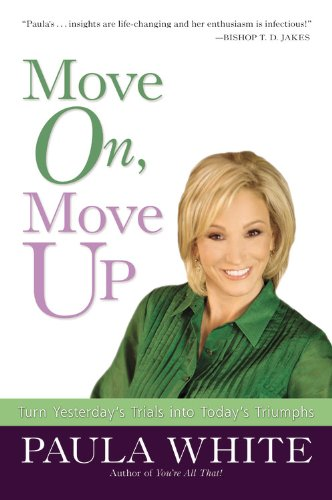 9780446580458: Move On, Move Up: Turn Yesterday's Trials into Today's Triumphs
