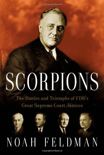 Scorpions: The Battles and Triumphs of FDR's Great Supreme Court Justices; First Printing: ...