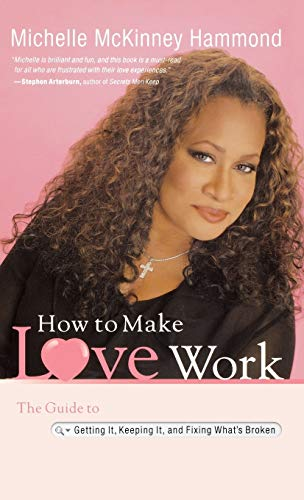 9780446580618: How to Make Love Work: The Guide to Getting It, Keeping It, and Fixing What's Broken