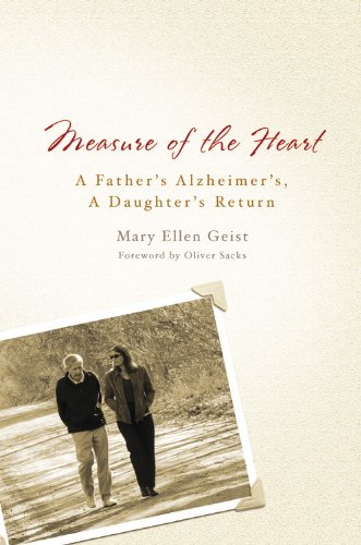 Measure of the Heart: A Father's Alzheimer's, A Daughter's Return: Mary Ellen Geist