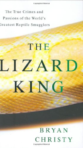 9780446580953: The Lizard King: The True Crimes and Passions of the World's Greatest Reptile Smugglers