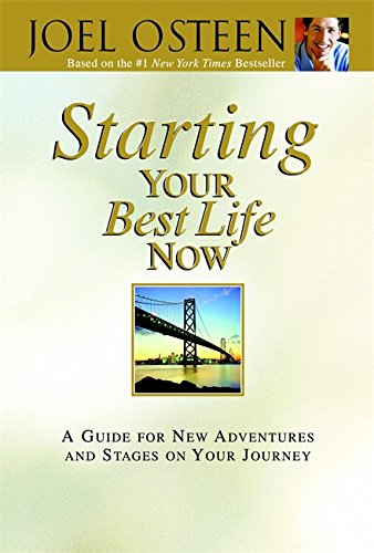 Starting Your Best Life Now: A Guide for New Adventures and Stages on Your Journey (0446581011) by Joel Osteen