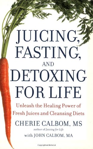 9780446581370: Juicing, Fasting And Detoxing For Life: Unleash the Healing Power of Fresh Juices and Cleansing Diets
