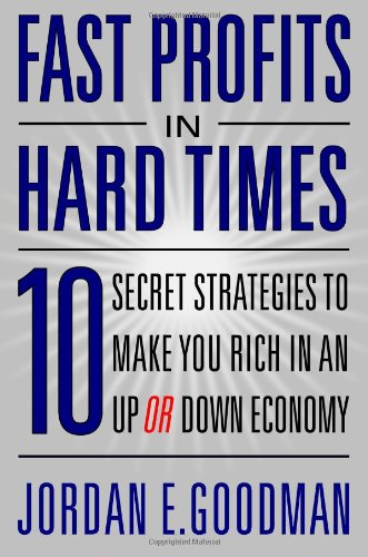 Fast Profits in Hard Times: 10 Secret Strategies to Make You Rich in an Up or Down Economy (0446581569) by Jordan E. Goodman