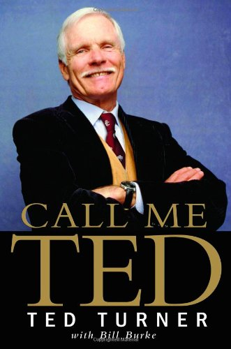 CALL ME TED: Turner, Ted; Burke, Bill