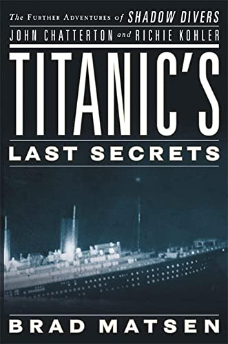 9780446582049: Titanic's Last Secrets: The Further Adventures of Shadow Divers John Chatterto and Richie Kohler