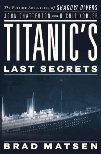 9780446582056: Titanic's Last Secrets: The Further Adventures of Shadow Divers John Chatterto and Richie Kohler: The Further Adventures of Shadow Divers John Chatterton and Richie Kohler