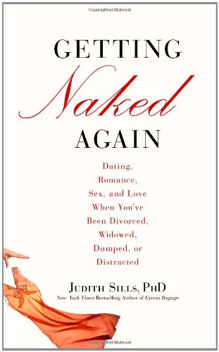 9780446582490: Getting Naked Again: Dating, Romance, Sex, and Love When You've Been Divorced, Widowed, Dumped, or Distracted