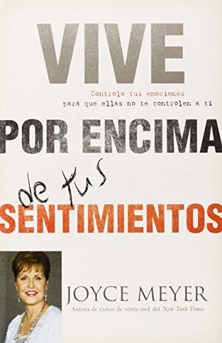 9780446583213: Vive por Encima de tus Sentimientos: Controla tus Emociones para que ellas no te Controlen a ti (Spanish Edition)