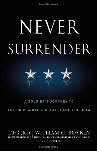 Never Surrender: A Soldier's Journey to the Crossroads of Faith and Freedom: Boykin, Jerry