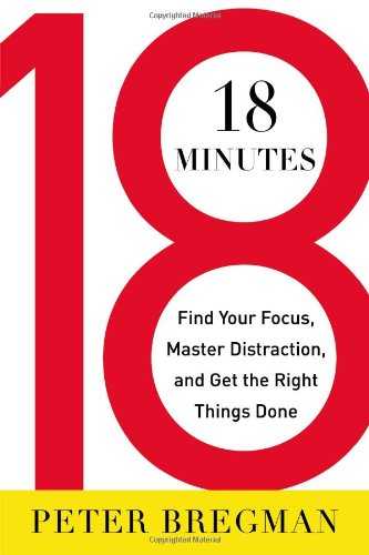 9780446583411: 18 Minutes: Find Your Focus, Master Distraction, and Get the Right Things Done