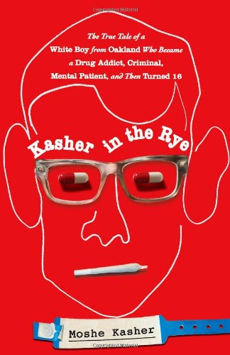 9780446584265: Kasher in the Rye: The True Tale of a White Boy from Oakland Who Became a Drug Addict, Criminal, Mental Patient, and Then Turned 16