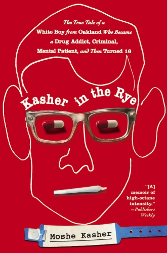 9780446584272: Kasher in the Rye: The True Tale of a White Boy from Oakland Who Became a Drug Addict, Criminal, Mental Patient, and Then Turned 16