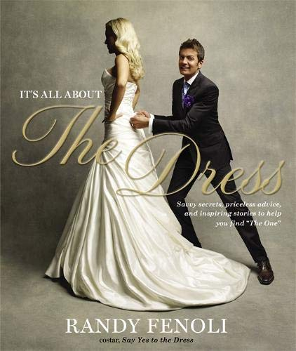 9780446585071: It's All About the Dress: Savvy Secrets, Priceless Advice, and Inspiring Stories to Help you Find