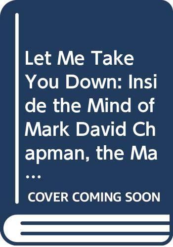 9780446600439: Let ME Take You down: Inside the Mind of Mark David Chapman, the Man Who Killed John Lennon