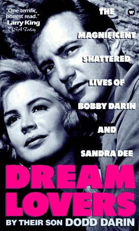 9780446602464: Dream Lovers: The Magnificent Shattered Lives of Bobby Darin and Sandra Dee - By Their Son Dodd Darin