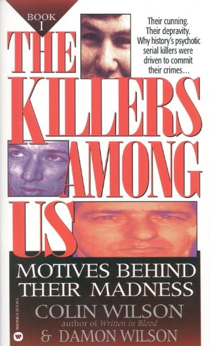 The Killers Among Us: Motives Behind Their: Wilson, Colin; Wilson,