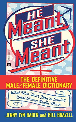 He Meant She Meant: The Definitive Male/Female Dictionary: Jenny Lyn Bader