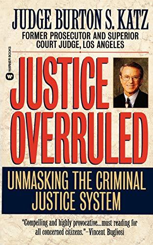 9780446606110: Justice Overruled: Unmasking the Criminal Justice System