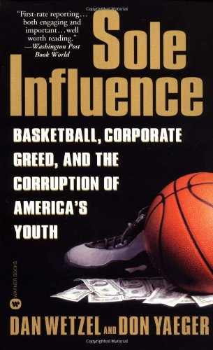9780446608947: Sole Influence: Basketball, Corporate Greed, and the Corruption of America's Youth