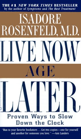 Live Now, Age Later: Proven Ways to: Rosenfeld, Isadore; Rosenfield,