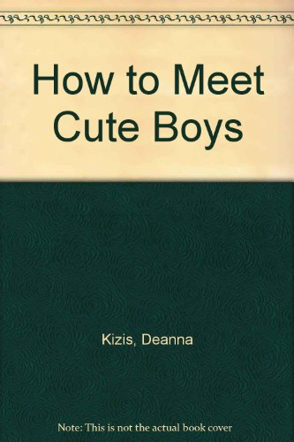 9780446614320: How to Meet Cute Boys