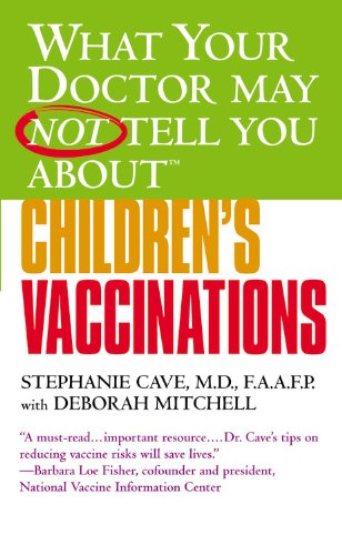 What Your Doctor May Not Tell You About(TM) Children's Vaccinations: Cave, Stephanie; Mitchell...