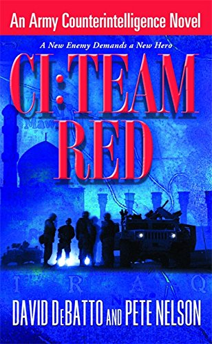 CI: Team Red: An Army Counterintelligence Novel: David DeBatto, Pete